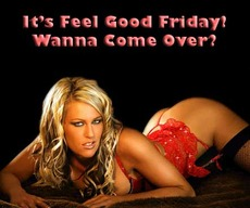 It's feel good friday wanna come over