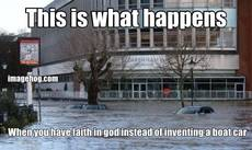This is what happens When you have faith in god instead of inventing a boat car